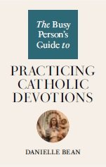 Busy Person's Guide to Practicing Catholic Devotions