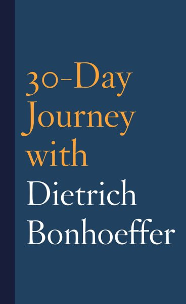 30-Day Journey with Dietrich Bonhoeffer