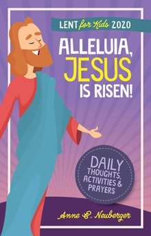 Alleluia, Jesus is Risen! – Daily Thoughts, Activities and Prayers Lent for Kids 2020