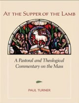 At the Supper of the Lamb: A Pastoral and Theological Commentary on the Mass