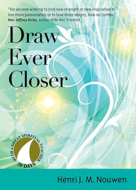 Draw Ever Closer 30 Days with a Great Spiritual Teacher: Henri Nouwen