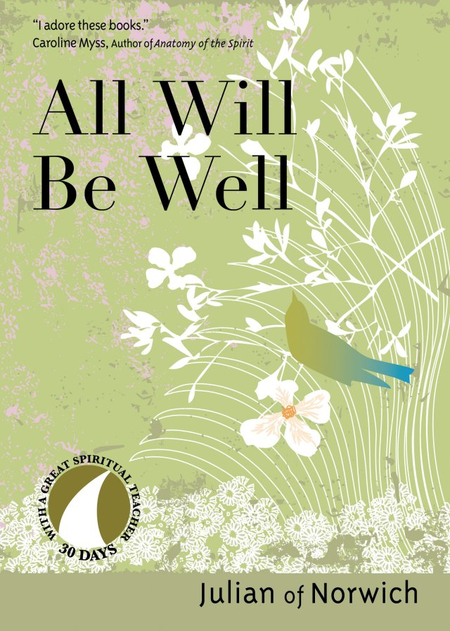 All Will Be Well 30 Days with a Great Spiritual Teacher: Julian of Norwich