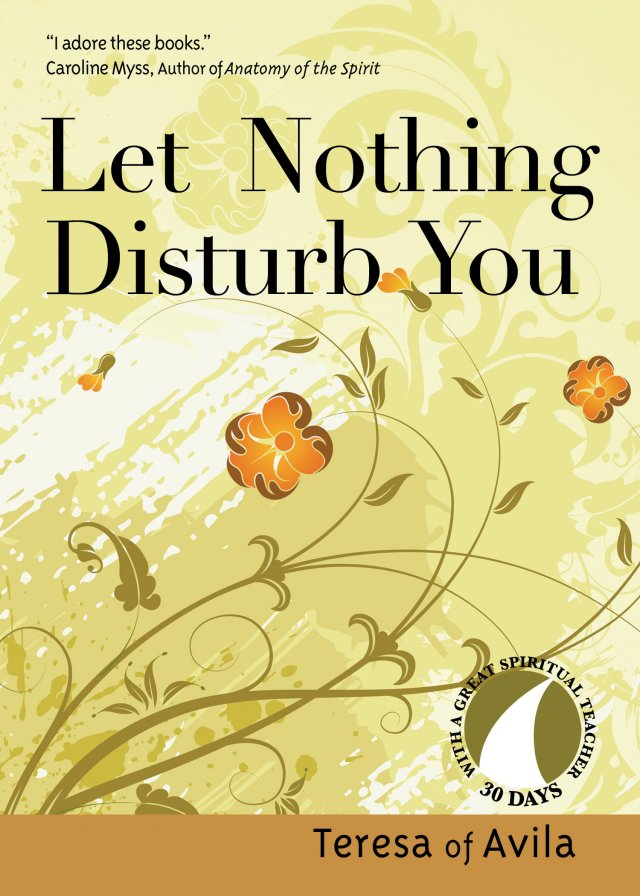 Let Nothing Disturb You 30 Days with a Great Spiritual Teacher: Teresa of Avila