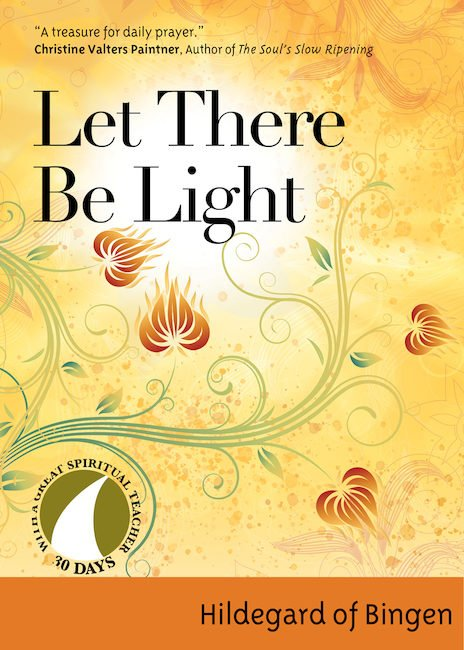 Let there Be Light 30 Days with a Great Spiritual Teacher: Hildegard of Bingen