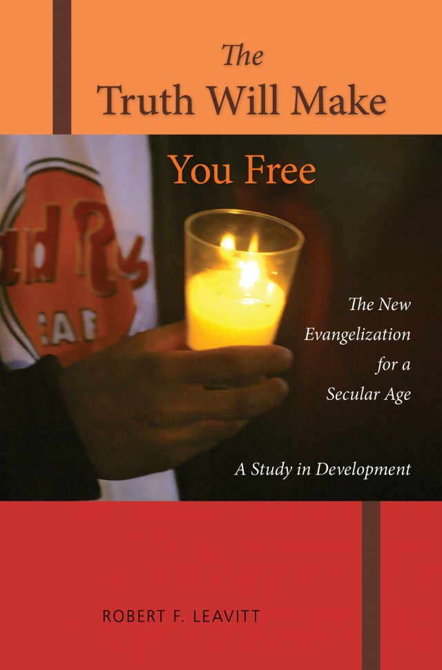 Truth Will Make You Free: The New Evangelization for a Secular Age A Study in Development