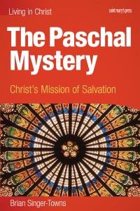 Living in Christ The Paschal Mystery Christs Mission of Salvation Student Book