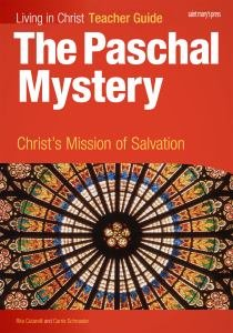 Living in Christ The Paschal Mystery Christs Mission of Salvation Teacher Guide