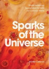 Sparks of the Universe: Rituals Awakening Appreciation for Earth our Common Home