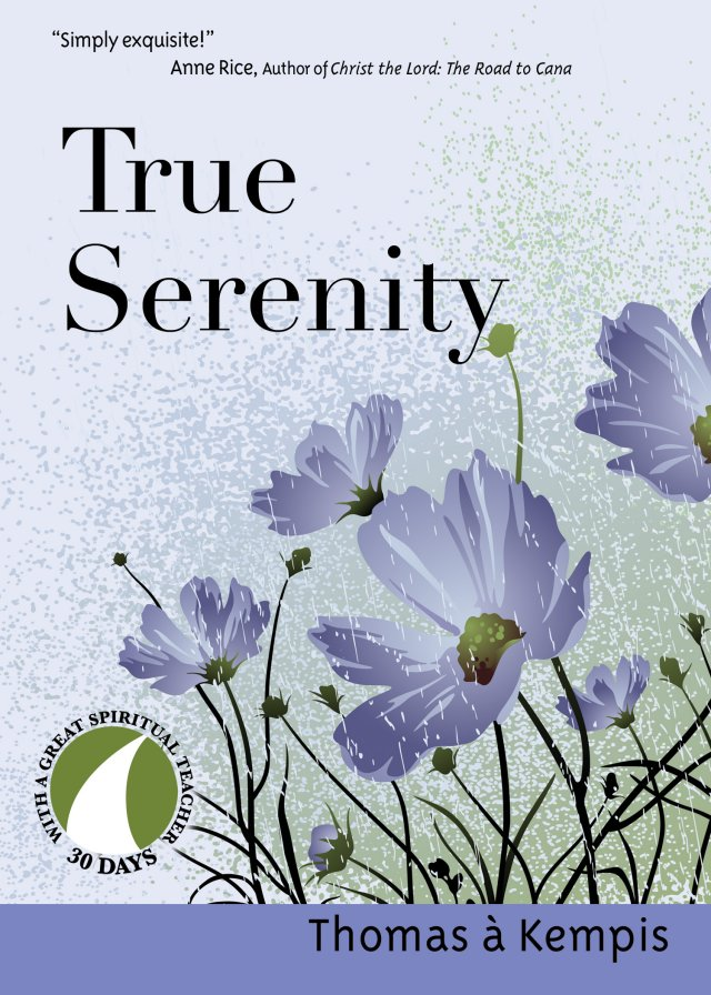 True Serenity 30 Days with a Great Spiritual Teacher: Thomas a Kempis