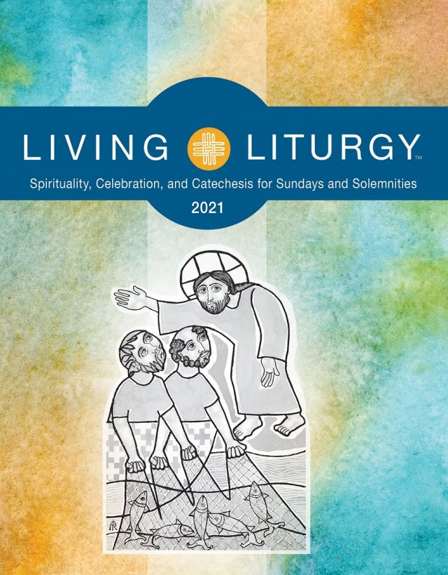 Living Liturgy 2021: Spirituality, Celebration, and Catechesis for Sundays and Solemnities Year B