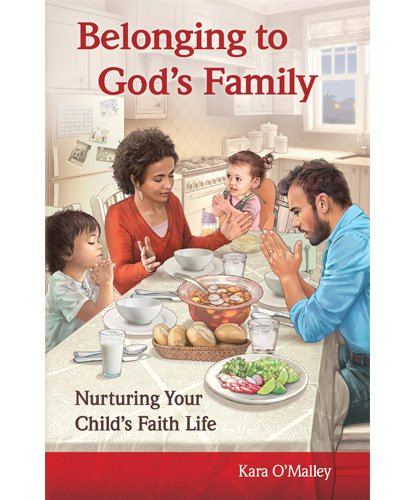 Belonging to God's Family: Nurturing Your Child's Faith Life
