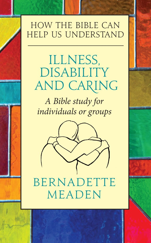 Illness, Disability and Caring: How the Bible can help us understand