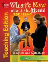 What's New about the Mass for Teens Teaching Edition Handbook for Teachers and Catechists