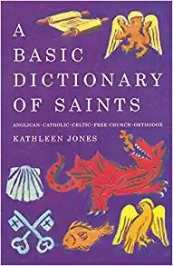 A Basic Dictionary of Saints Anglican, Catholic, Free Church and Orthodox