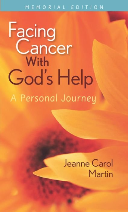 Facing Cancer with God's Help: A Personal Journey (Memorial Edition)