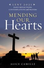 Mending Our Hearts – Daily Reflections, Contemplations and Prayers for Lent 2021