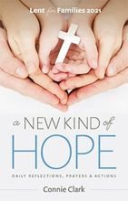 A New Kind of Hope – Daily Reflections, Prayers and Actions for Families Lent 2021
