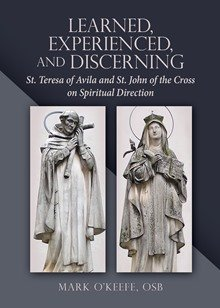 Learned, Experienced, and Discerning: St. Teresa of Avila and St. John of the Cross on Spiritual Direction