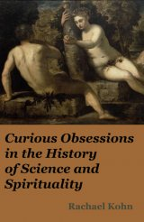 Curious Obsessions in the History of Science and Spirituality (hardcover)