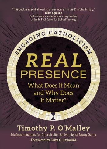 Real Presence: What does it mean and why does it matter? Engaging Catholicism Series