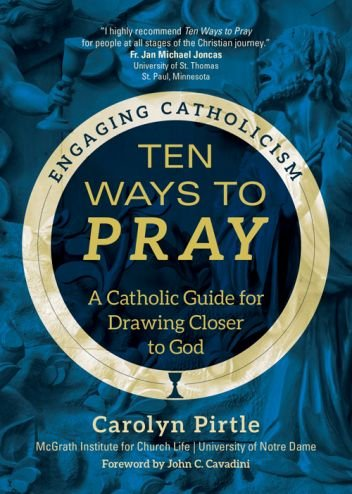 Ten Ways to Pray: A Catholic Guide for Drawing Closer to God - Engaging Catholicism Series