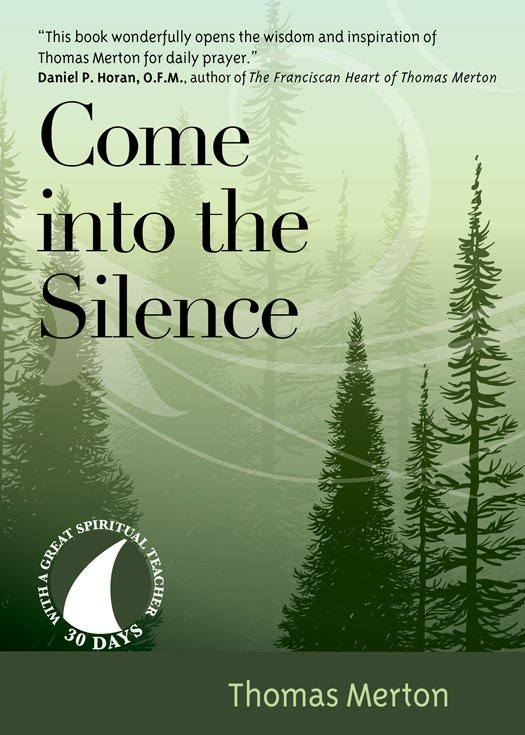 Come into the Silence 30 Days with a Great Spiritual Teacher: Thomas Merton