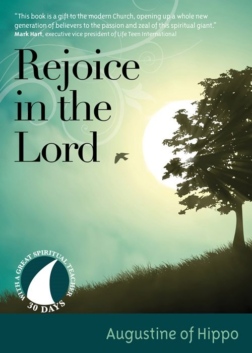 Rejoice in the Lord: 30 Days with a Great Spiritual Teacher Augustine of Hippo