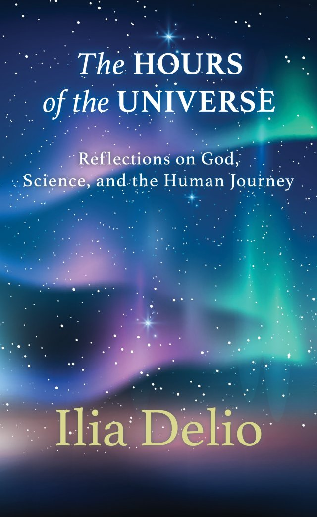 Hours of the Universe: Reflections on God, Science, and the Human Journey