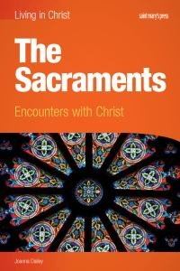 Living in Christ The Sacraments Encounters with Christ Student Text
