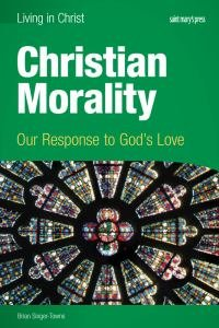 Living in Christ Christian Morality Our Response to Gods Love Student Text