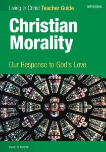 Living in Christ Christian Morality Our Response to Gods Love Teacher Guide