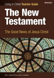Living in Christ The New Testament The Good News of Jesus Christ Teacher Guide