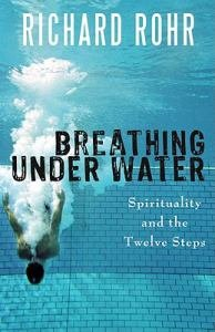 Breathing Under Water Spirituality and the Twelve Steps