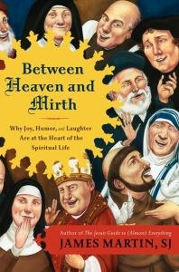 Between Heaven and Mirth: Why Joy, Humor, and Laughter are at the Heart of the Spiritual Life (hardcover)