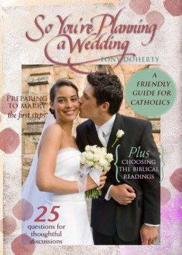 So You're Planning a Wedding: A Friendly Guide for Catholics
