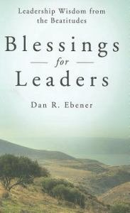 Blessings for Leaders Leadership Wisdom from the Beatitudes