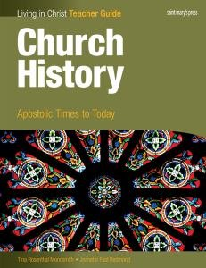 Living In Christ Church History Apostolic Times to Today Teachers Guide