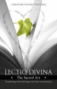 Lectio Divina The Sacred Art Transforming Words & Images into Heart-Centered Prayer