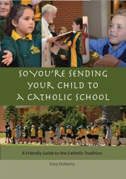 So You're Sending Your Child to a Catholic School A Friendly Guide to the Catholic Tradition Revised Edition