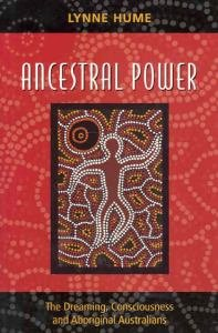 Ancestral Power : The Dreaming, Consciousness and Aboriginal Australians
