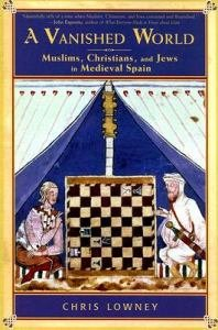 A Vanished World : Muslims, Christians, and Jews in Medieval Spain