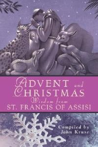 Advent and Christmas Wisdom from Saint Francis of Assisi : Daily Scripture and Prayers Together with Saint Francis of Assisi's Own Words