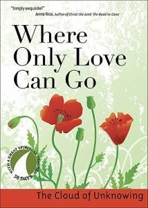 Where Only Love Can Go 30 Days with a Great Spiritual Teacher: the Cloud of Unknowing