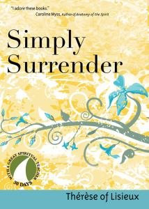 Simply Surrender 30 Days with a Great Spiritual Teacher: Therese of Lisieux