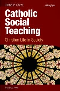 Living in Christ Catholic Social Teaching Christian Life in Society Student Text