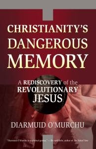 Christianity's Dangerous Memory A Rediscovery of the Revolutionary Jesus