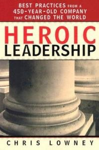 Heroic Leadership : Best Practices from a 450-Year-Old Company that Changed the World