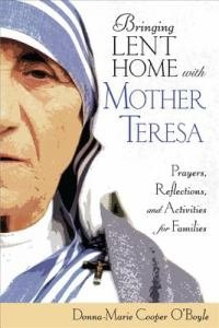 Bringing Lent Home with Mother Teresa Prayers, Reflections, and Activities for Families