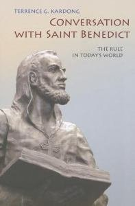 Conversation with Saint Benedict The Rule in Today's World