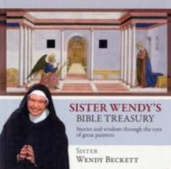 Sister Wendy's Bible Treasury Stories and Wisdom through the Eyes of Great Painters